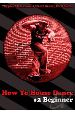 How to House Dance, Vol. 2: Beginner DVD Cover Art