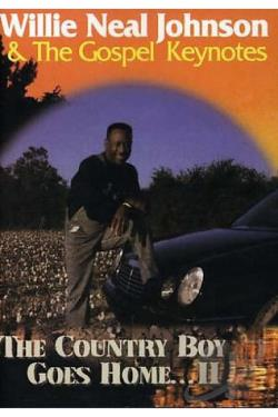 Willie Neal Johnson & The Gospel Keynotes - The Country Boy Goes Home. . . II DVD Cover Art