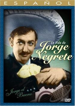 Jorge the Good: The Life of Jorge Negrete DVD Cover Art
