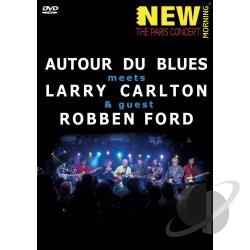 Autour de Blues Meets Larry Carlton & Guest Robben Ford: New Morning - The Paris Concert DVD Cover Art