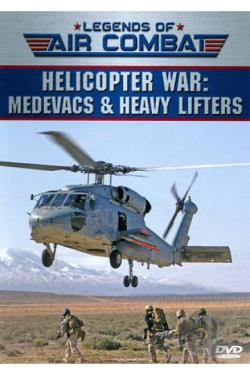 Legends of Air Combat: Helicopter War - Medevacs & Heavy Lifters DVD Cover Art