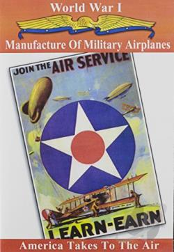 World War I: America Takes to the Air - Manufacture of Military Airplanes DVD Cover Art