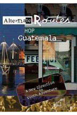 Alternate Routes Guatemala DVD Cover Art