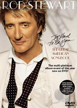 Rod Stewart - It Had to be You...The Great American Songbook DVD Cover Art