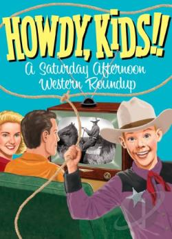 Howdy, Kids!!: A Saturday Afternoon Western Roundup DVD Cover Art