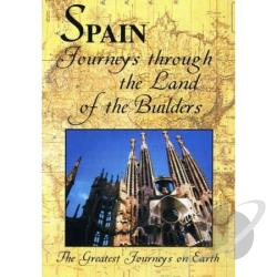 Greatest Journeys on Earth - Spain: Journeys Through the Lands of the Builders DVD Cover Art