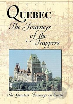 Greatest Journeys on Earth - Quebec: The Journeys of the Trappers DVD Cover Art