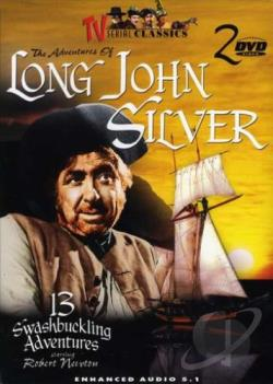 TV Serial Classics - The Adventures Of Long John Silver: 13 Swashbuckling Adventures DVD Cover Art