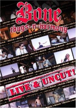 Bone Thugs-N-Harmony - Live & Uncut DVD Cover Art