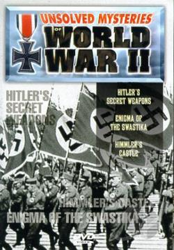 Unsolved Mysteries Of World War II - Vol. 4 - Hitler's Secret Waepon/Enigma Of The Swastika/Himmler's Castle DVD Cover Art
