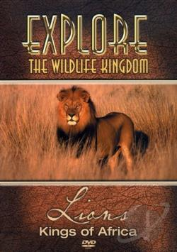 Explore the Wildlife Kingdom - Lions: Kings of Africa DVD Cover Art
