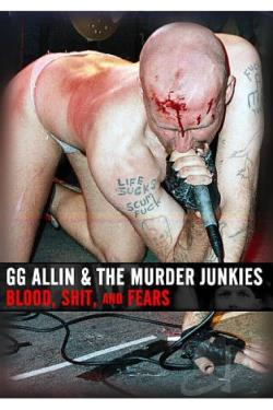 GG Allin & The Murder Junkies – Blood, Shit, and Fears