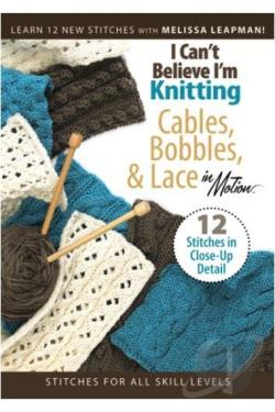 I Can't Believe I'm Knitting: Cables, Bobbles & Lace in Motion DVD Cover Art