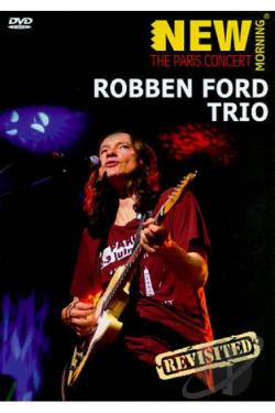 Robben Ford Trio: New Morning - The Paris Concert Revisited DVD Cover Art