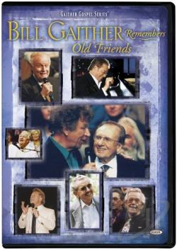 Bill and Gloria Gaither: Bill Gaither Remembers Old Friends DVD Cover Art