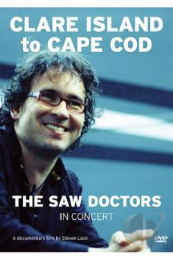 Saw Doctors - Clare Island To Cape Cod: The Saw Doctors In Concert DVD Cover Art