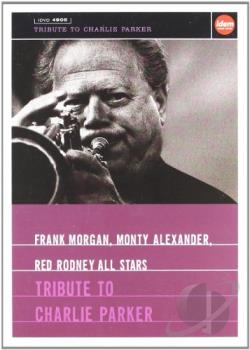 Frank Morgan/Monty Alexander/Red Rodney All Stars: Tribute to Charlie Parker DVD Cover Art