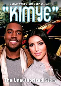 Kanye West & Kim Kardashian: Kimye - The Unauthorized Story DVD Cover Art
