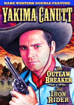 Rare Western Double Feature: Yakima Canutt - The Outlaw Breaker/The Iron Rider DVD Cover Art