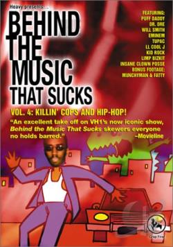 Behind the Music That Sucks - Vol. 4: Killin' Cops and Hip - Hop! DVD Cover Art