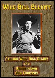 Calling Wild Bill Elliott/Bordertown Gun Fighters DVD Cover Art