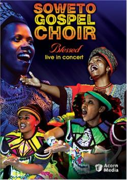 Soweto Gospel Choir - Blessed Live in Concert movie