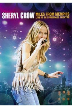 Sheryl Crow: Miles from Memphis - Live at the Pantages Theatre DVD Cover Art