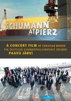 Paavo Jarvi/The Deutsche Kammerphilharmonie Bremen: A Concert Film/Schumann at Pier 2 DVD Cover Art