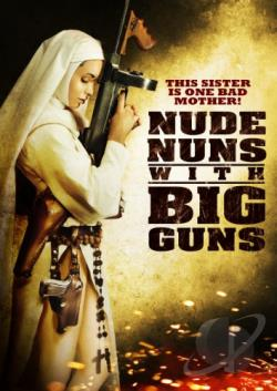 Nude Nuns With Big Guns DVD Cover Art
