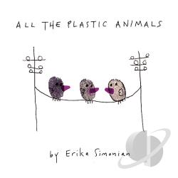 Simonian, Erika - All the Plastic Animals CD Cover Art