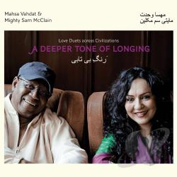 Mcclain, Mighty Sam / Vahdat, Mahsa - Deeper Tone of Longing: Love Duets Across Civilizations CD Cover Art