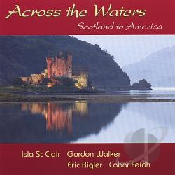 Cabar Feidh / Rigler, Eric / St.Clair, Isla / Walker, Gordon - Across the Waters CD Cover Art