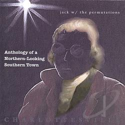 Jack & The Permutations - Anthology Of A Northern-Looking Southern Town CD Cover Art