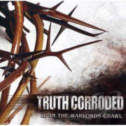 Truth Corroded - Upon The Warlords Crawl CD Cover Art