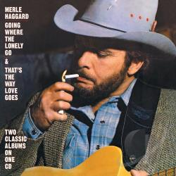 Haggard, Merle - Going Where the Lonely Go/That's the Way Love Goes CD Cover Art