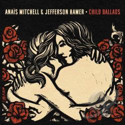 Hamer, Jefferson / Mitchell, Anais - Child Ballads CD Cover Art