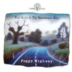 Kelly, Paul / Paul Kelly & the Stormwater Boys - Foggy Highway CD Cover Art