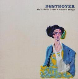 Destroyer - We'll Build Them A Golden Bridge CD Cover Art