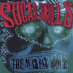 Sugar Skulls - Waking Hour CD Cover Art
