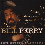 Perry, Bill - Don't Know Nothing About Love CD Cover Art