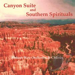 Way, Robert Orchestra & Chorus - Canyon Suite and Southern Spirituals CD Cover Art