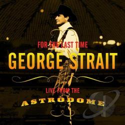Strait, George - For the Last Time: Live from the Astrodome CD Cover Art