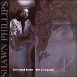Phillips, Shawn - Beyond Here Be Dragons CD Cover Art