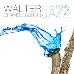 Chancellor, Walter, Jr. - Hydroponic Jazz CD Cover Art
