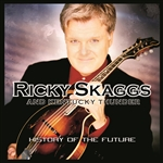 Ricky Skaggs & Kentucky Thunder - History of the Future CD Cover Art