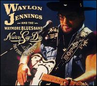 Jennings, Waylon - Never Say Die: The Final Concert Film CD Cover Art