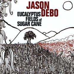 Debo, Jason - Eucalyptus Fields Of Sugar Cane CD Cover Art