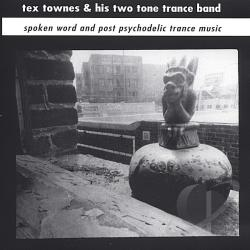 Tex Townes - Spoken Word and Post Psychodelic Trance Music CD Cover Art