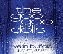 Goo Goo Dolls - Live in Buffalo: July 4, 2004 CD Cover Art