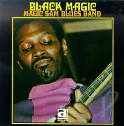Magic Sam / Magic Sam's Blues Band - Black Magic CD Cover Art